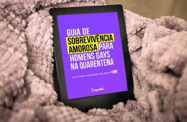 Guia de Sobrevivência Amorosa Para Homens Gays na Quarentena